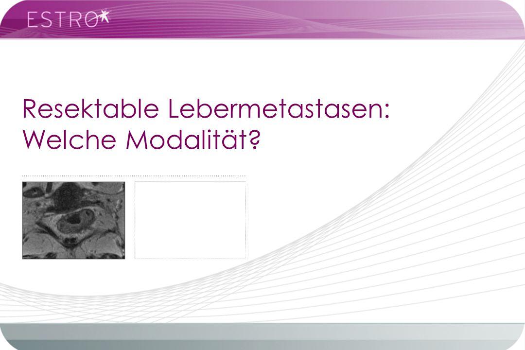 Resektable Lebermetastasen: Welche Modalität? ……………………………………………………………………………………………