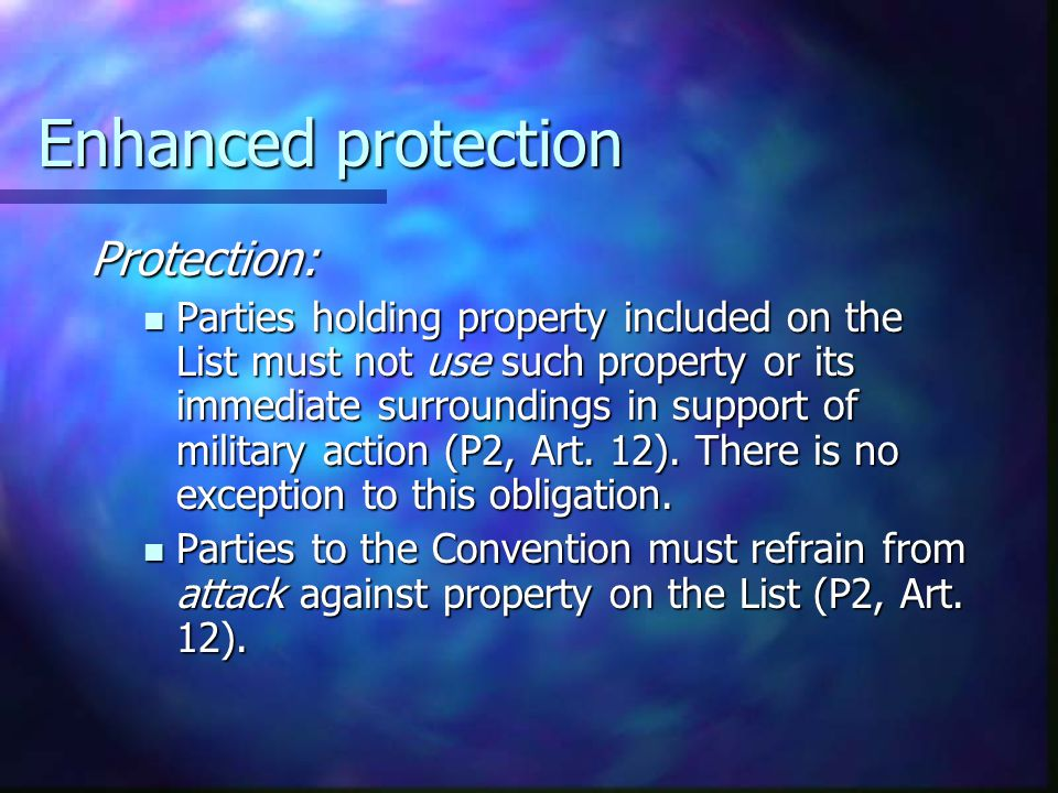 Enhanced protection To be granted enhanced protection , cultural property must meet the following three criteria (P2, Art.
