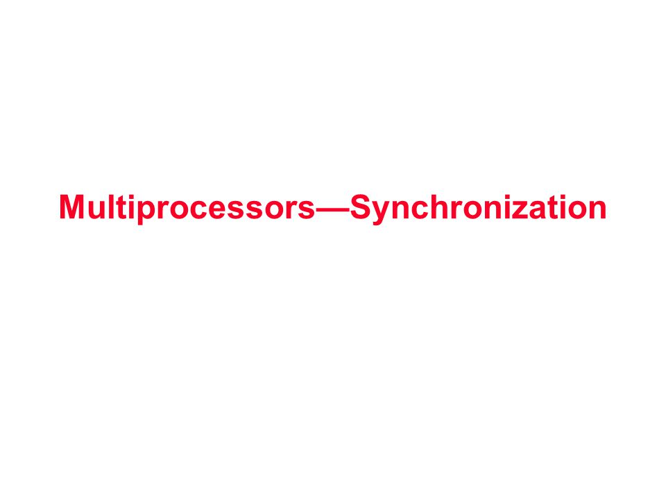 Multiprocessors—Synchronization