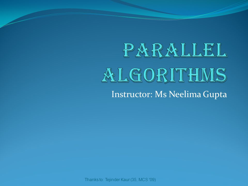 Thanks to: Tejinder Kaur (35, MCS 09) Instructor: Ms Neelima Gupta