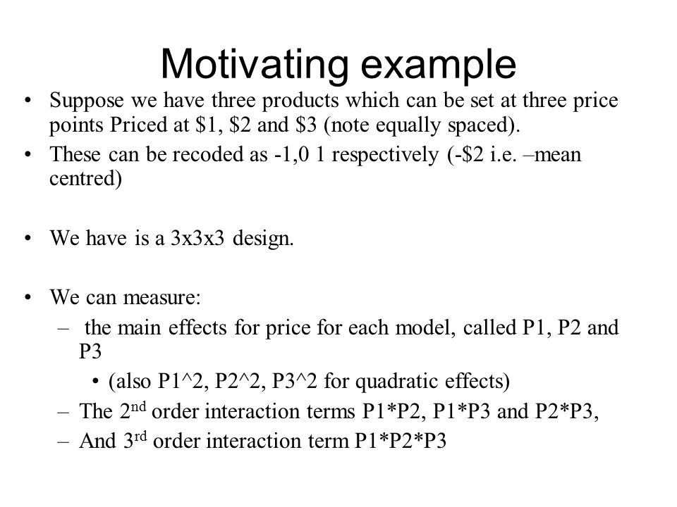 Motivating example Suppose we have three products which can be set at three price points Priced at $1, $2 and $3 (note equally spaced).