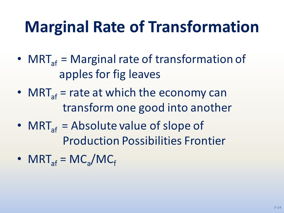 Marginal Rate of Transformation MRT af = Marginal rate of transformation of apples for fig leaves MRT af = rate at which the economy can transform one