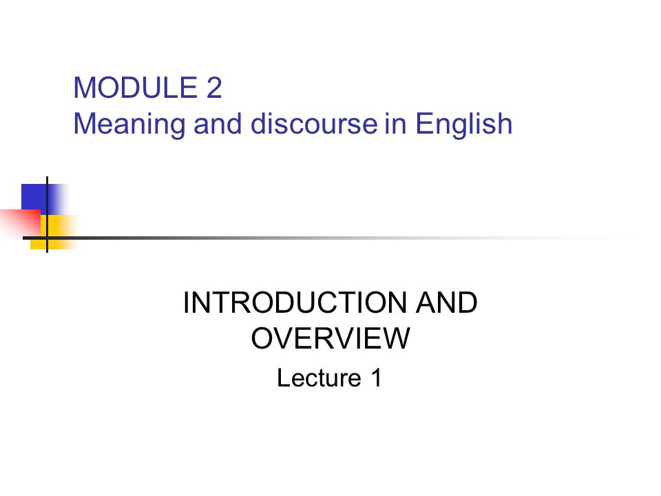 MODULE 2 Meaning and discourse in English INTRODUCTION AND OVERVIEW Lecture 1