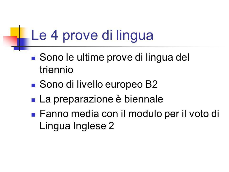 Le 4 prove di lingua Sono le ultime prove di lingua del triennio Sono di livello europeo B2 La preparazione è biennale Fanno media con il modulo per i