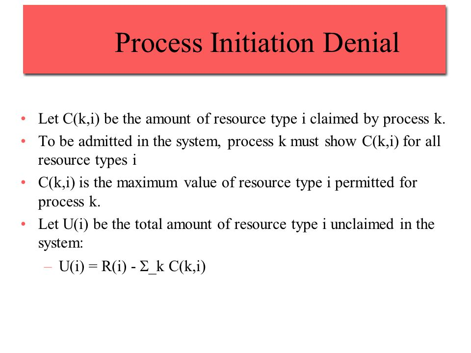 Process Initiation Denial Let C(k,i) be the amount of resource type i claimed by process k.