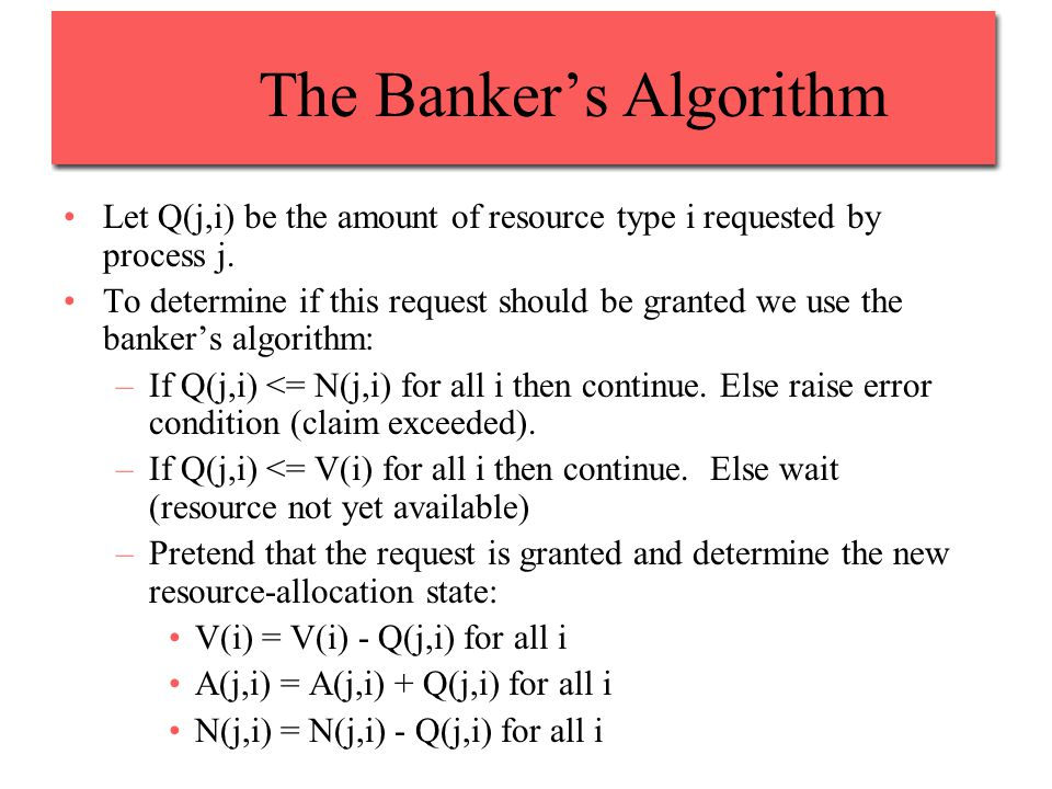 The Banker's Algorithm Let Q(j,i) be the amount of resource type i requested by process j.