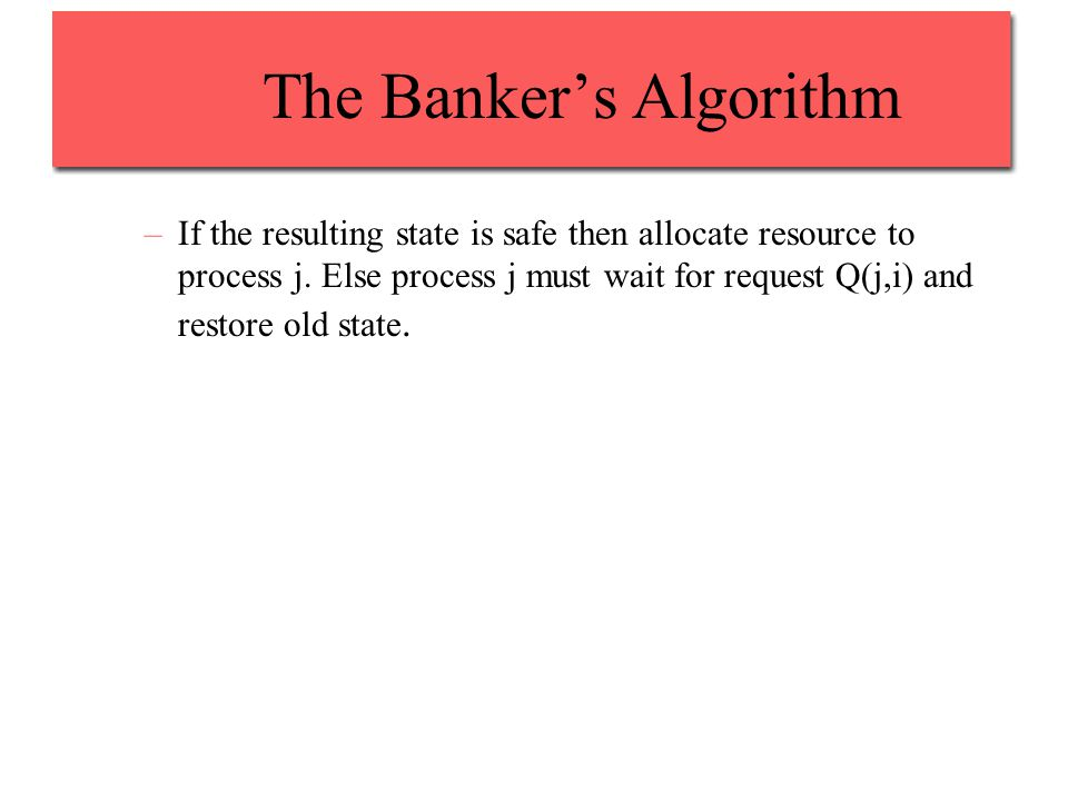The Banker's Algorithm –If the resulting state is safe then allocate resource to process j.