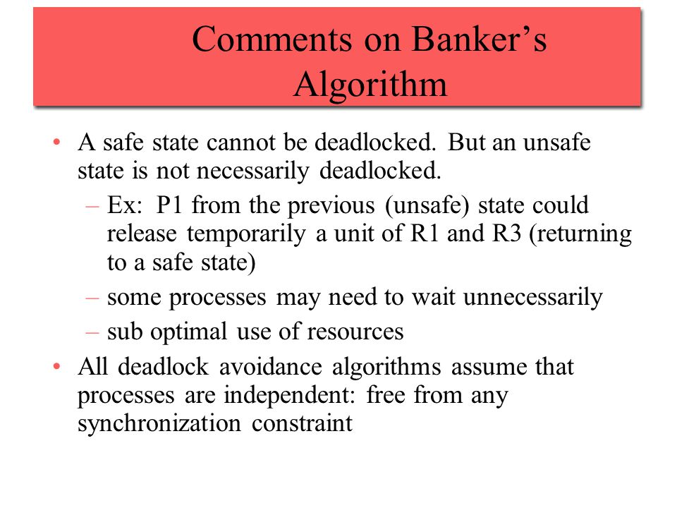 Comments on Banker's Algorithm A safe state cannot be deadlocked.
