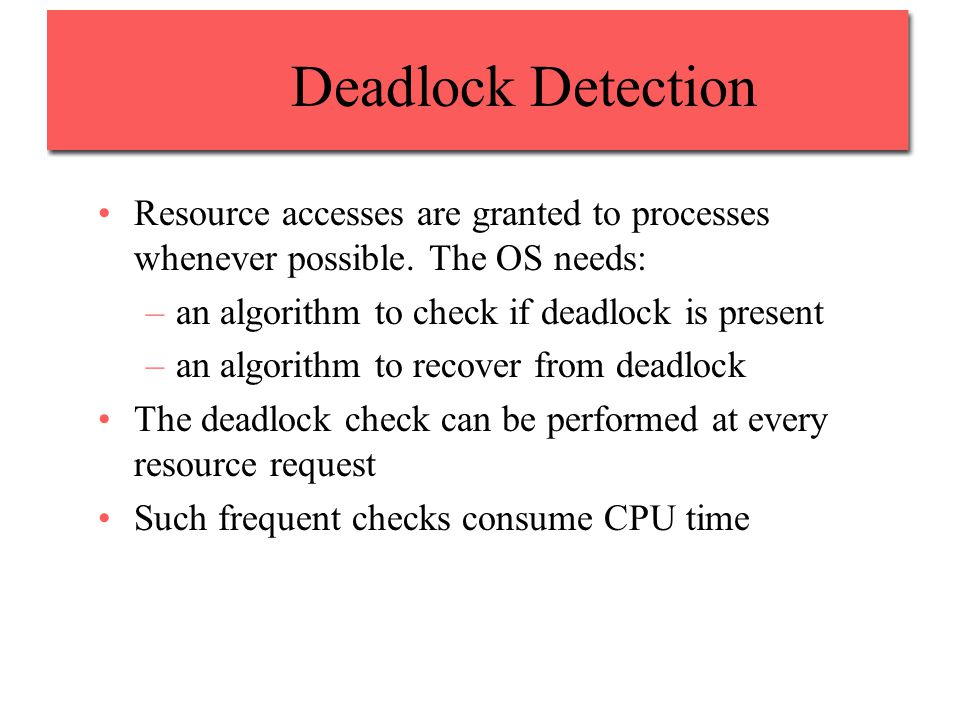 Deadlock Detection Resource accesses are granted to processes whenever possible.