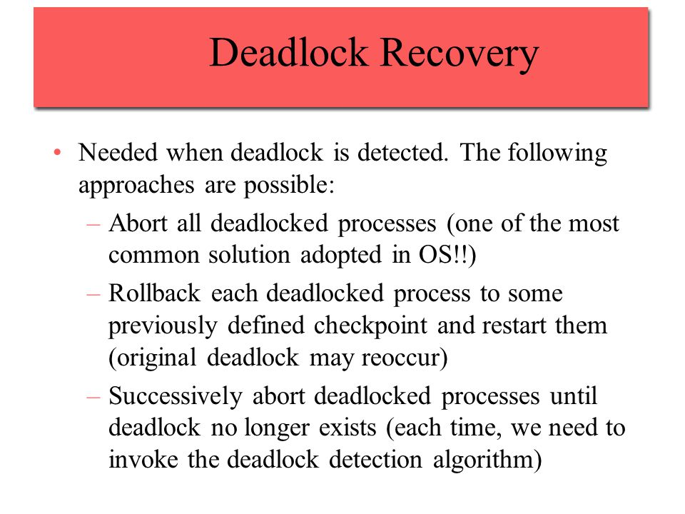 Deadlock Recovery Needed when deadlock is detected.