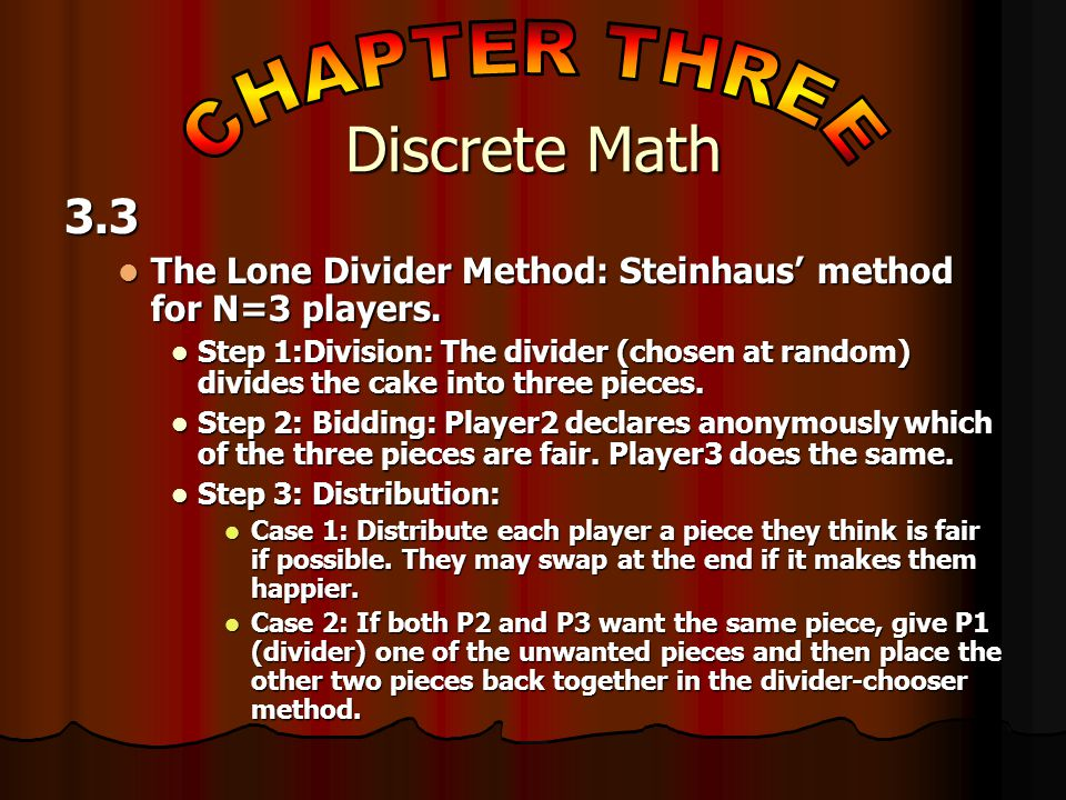 3.3 The Lone Divider Method: Steinhaus' method for N=3 players.