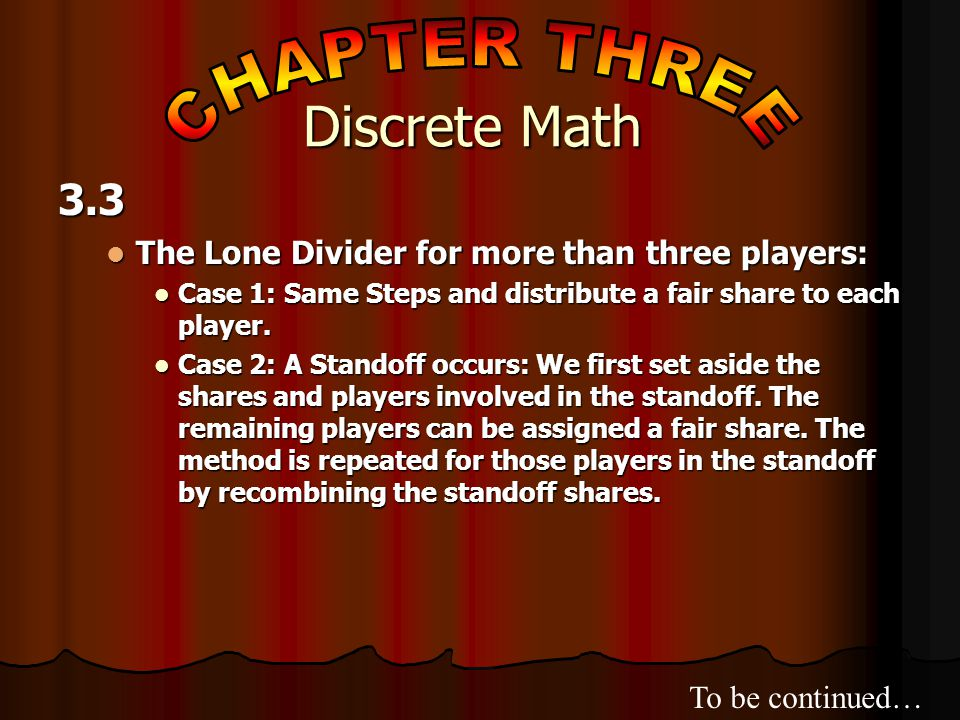 3.3 The Lone Divider for more than three players: The Lone Divider for more than three players: Case 1: Same Steps and distribute a fair share to each player.