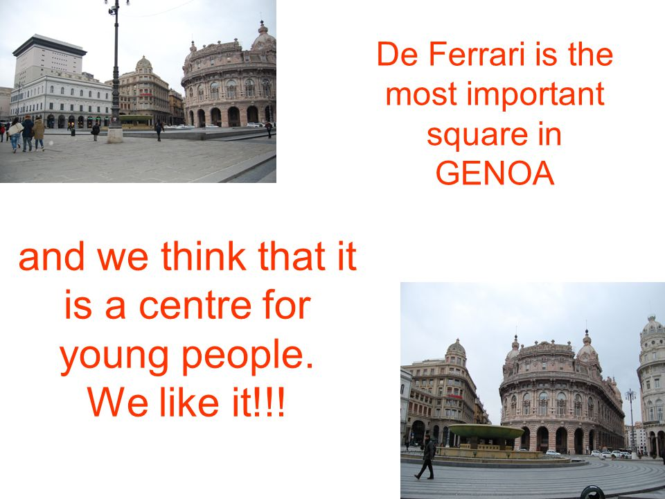 and we think that it is a centre for young people. We like it!!! De Ferrari is the most important square in GENOA