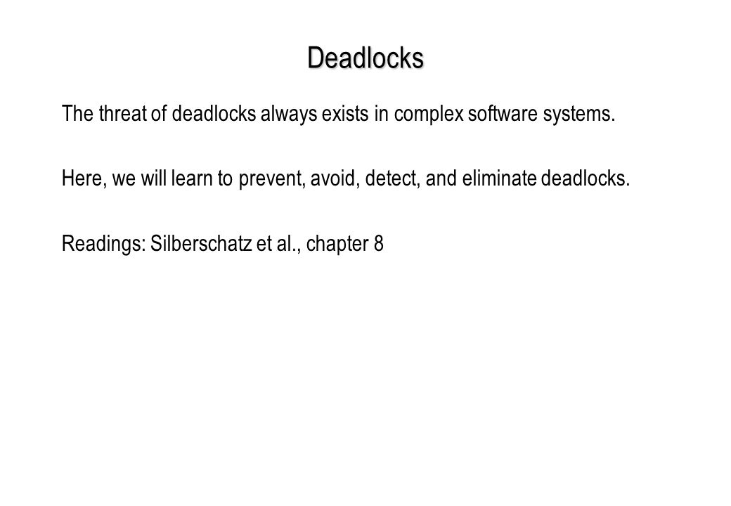 Deadlocks The threat of deadlocks always exists in complex software systems.