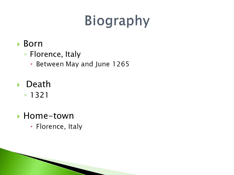  Born ◦ Florence, Italy  Between May and June 1265  Death ◦ 1321  Home-town  Florence, Italy
