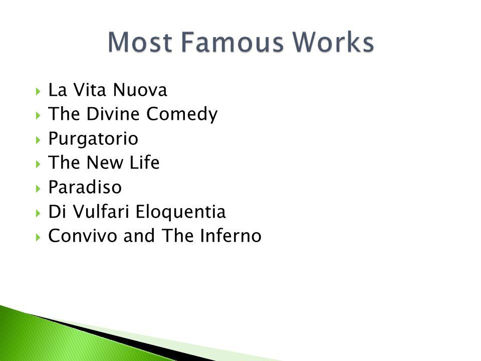  La Vita Nuova  The Divine Comedy  Purgatorio  The New Life  Paradiso  Di Vulfari Eloquentia  Convivo and The Inferno