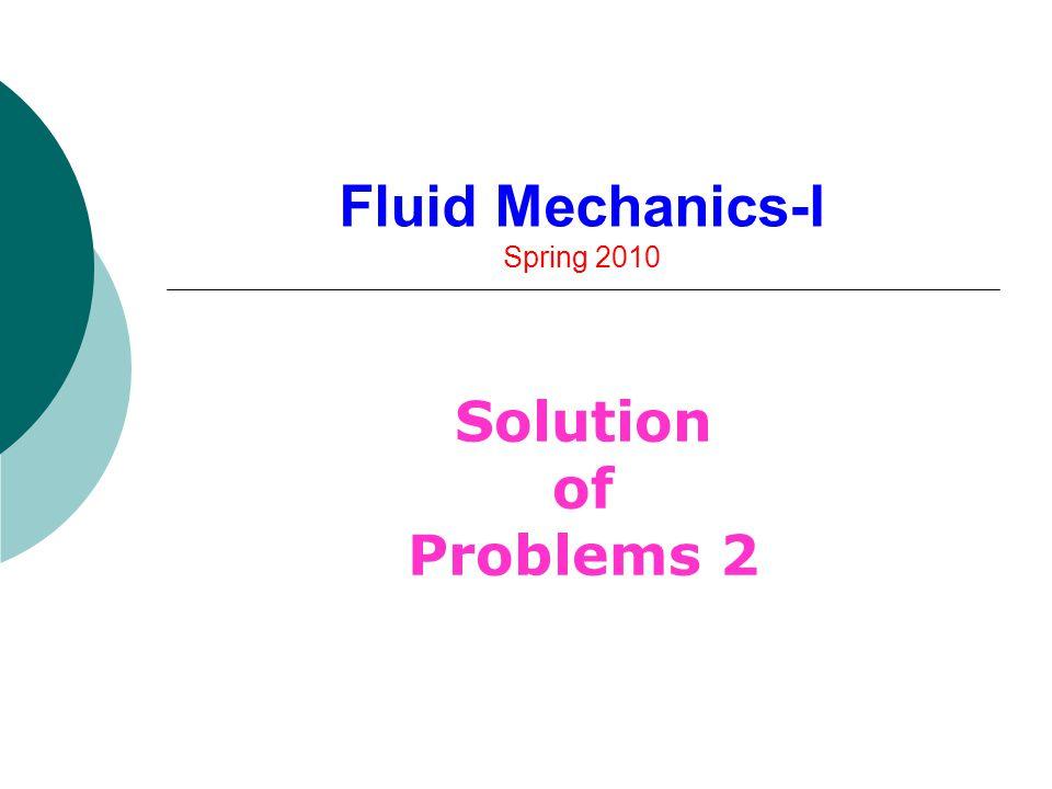 Fluid Mechanics-I Spring 2010 Solution of Problems 2