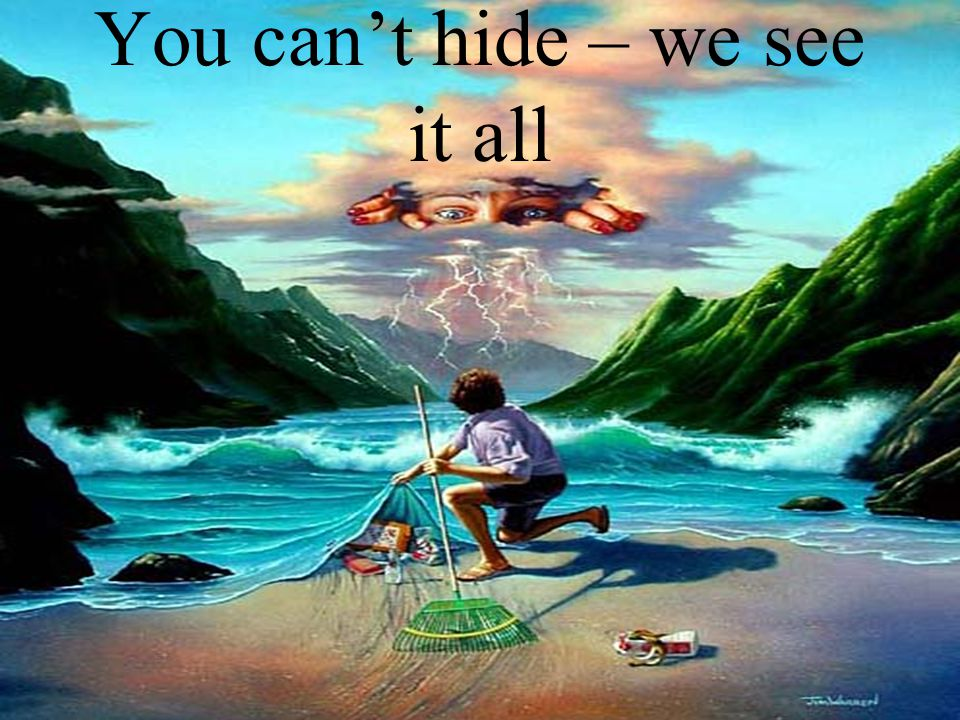 You can't hide – we see it all