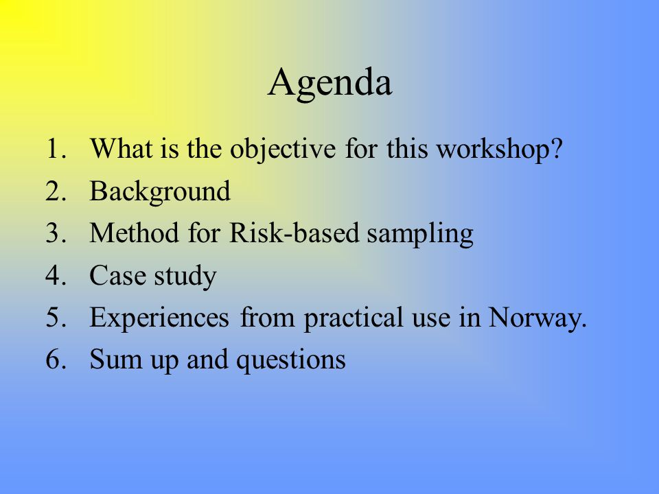 Agenda 1.What is the objective for this workshop.
