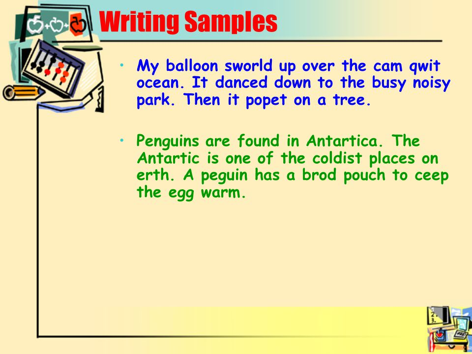 Writing Samples My balloon sworld up over the cam qwit ocean. It danced down to the busy noisy park. Then it popet on a tree. Penguins are found in An