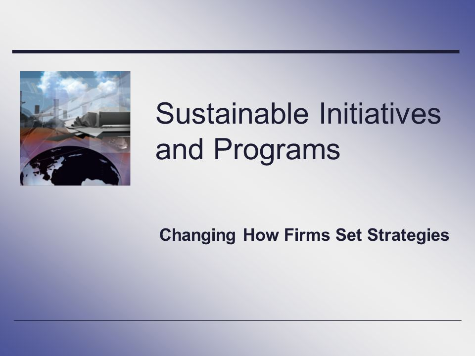 Sustainable Initiatives and Programs Changing How Firms Set Strategies