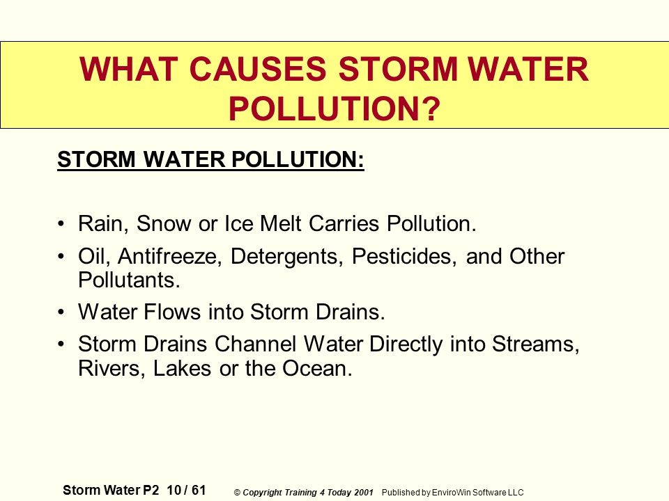 Storm Water P2 10 / 61 © Copyright Training 4 Today 2001 Published by EnviroWin Software LLC WHAT CAUSES STORM WATER POLLUTION.
