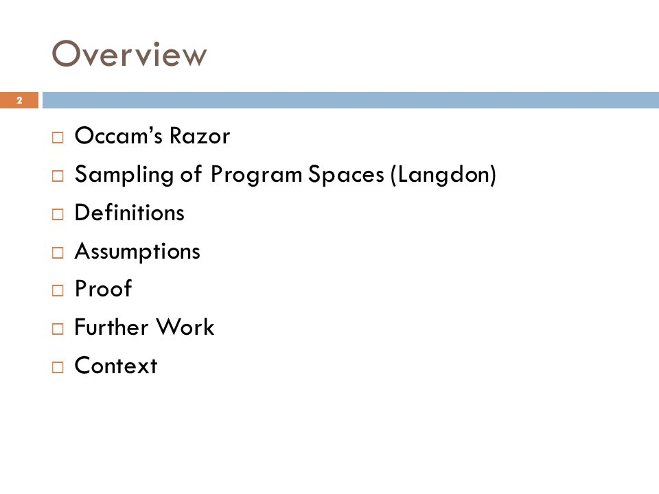 Overview  Occam's Razor  Sampling of Program Spaces (Langdon)  Definitions  Assumptions  Proof  Further Work  Context 2