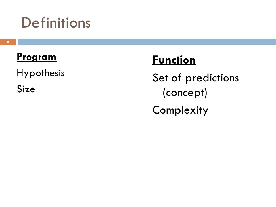 Definitions Program Hypothesis Size Function Set of predictions (concept) Complexity 4