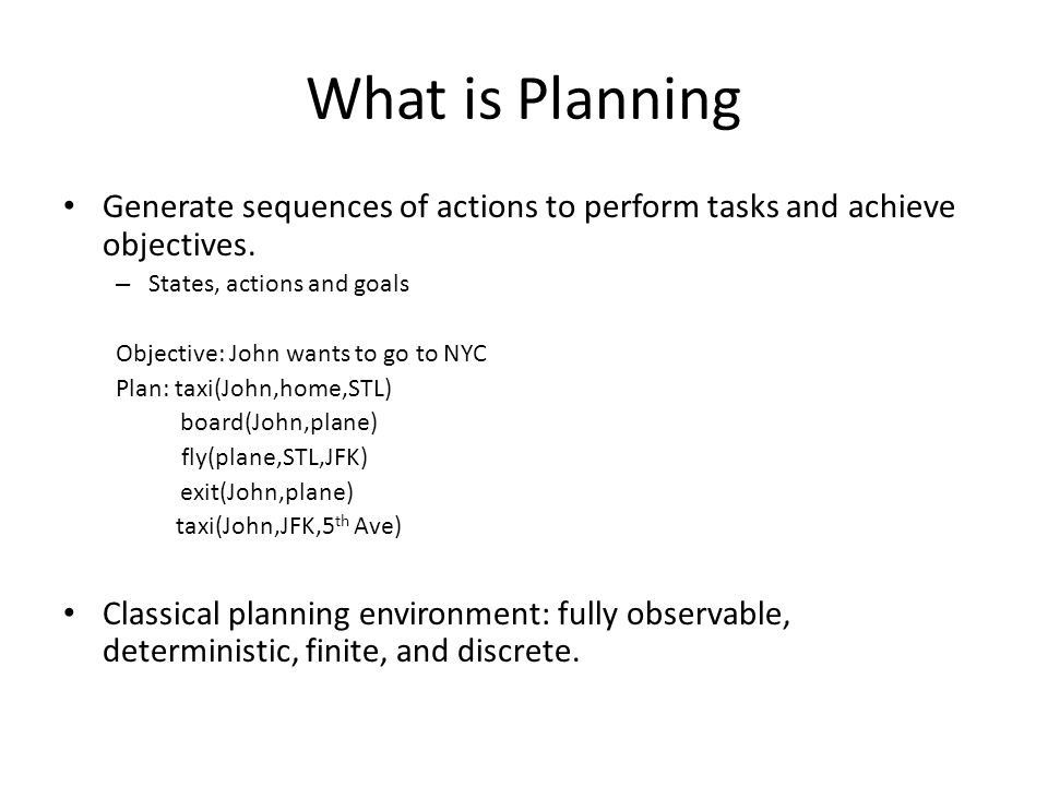 What is Planning Generate sequences of actions to perform tasks and achieve objectives.