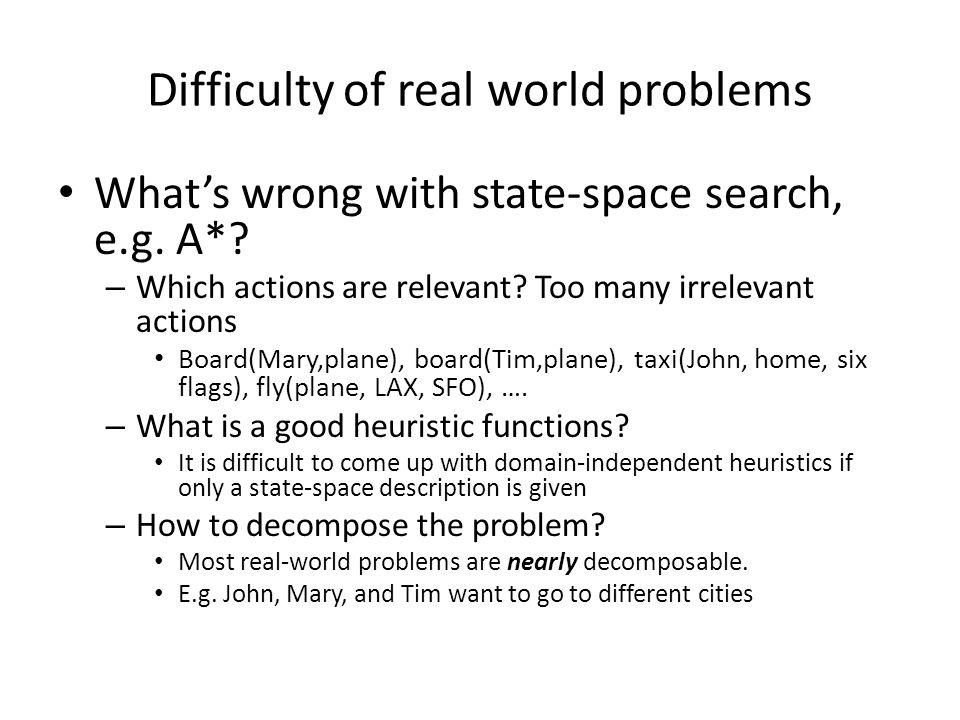 Difficulty of real world problems What's wrong with state-space search, e.g.