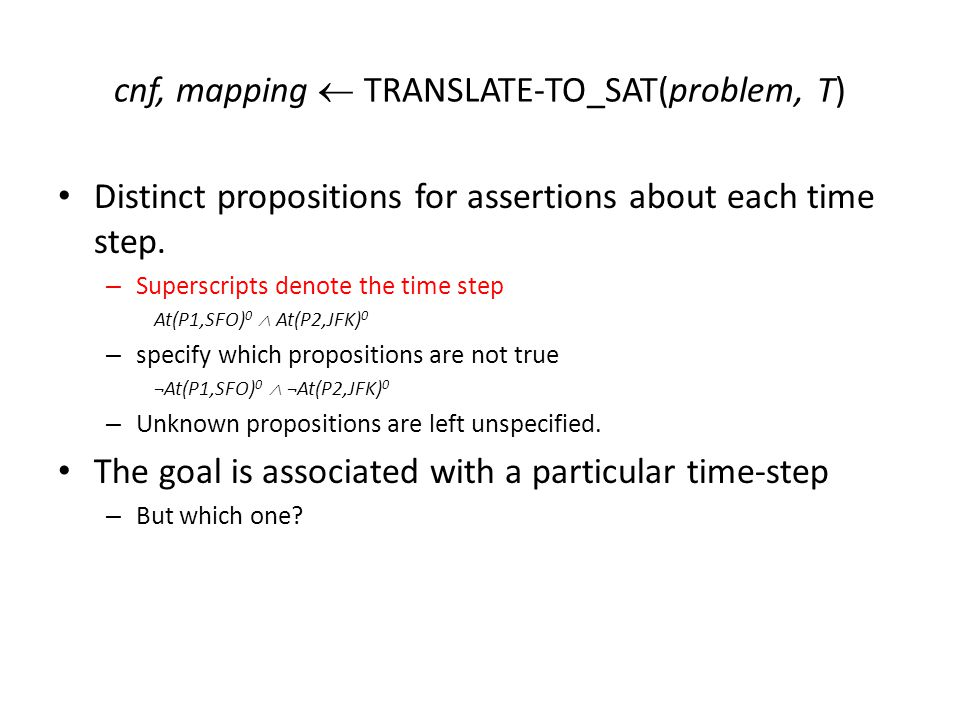 cnf, mapping  TRANSLATE-TO_SAT(problem, T) Distinct propositions for assertions about each time step.