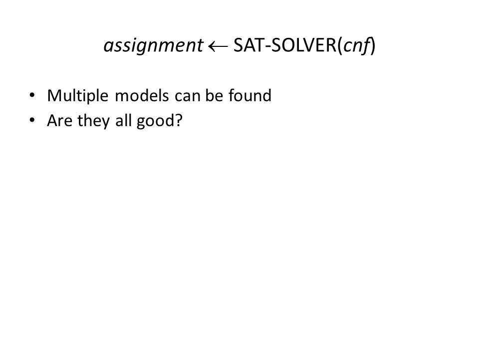 assignment  SAT-SOLVER(cnf) Multiple models can be found Are they all good