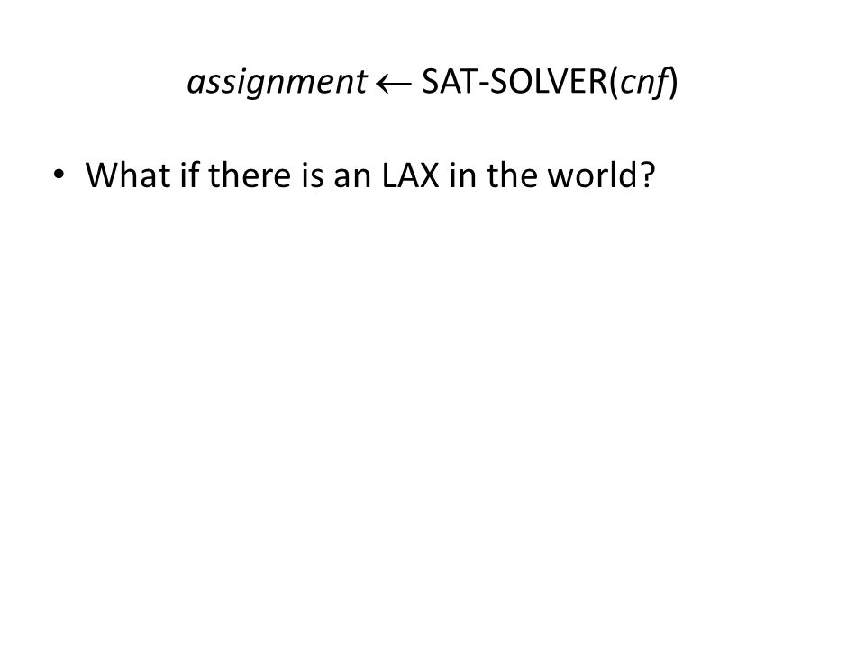 assignment  SAT-SOLVER(cnf) What if there is an LAX in the world