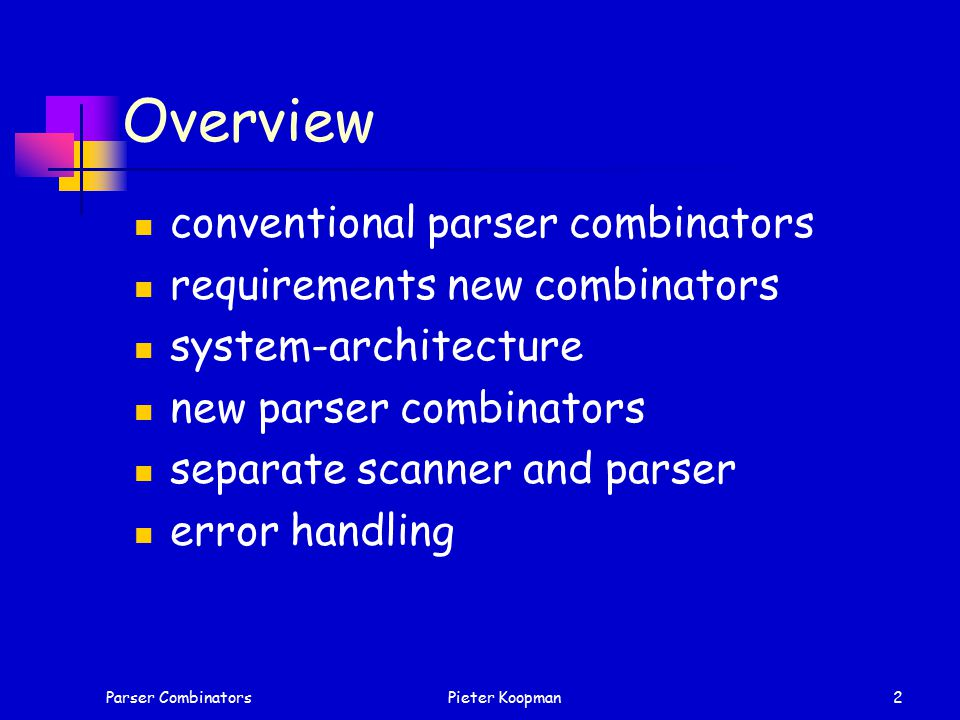 Parser CombinatorsPieter Koopman2 Overview conventional parser combinators requirements new combinators system-architecture new parser combinators separate scanner and parser error handling