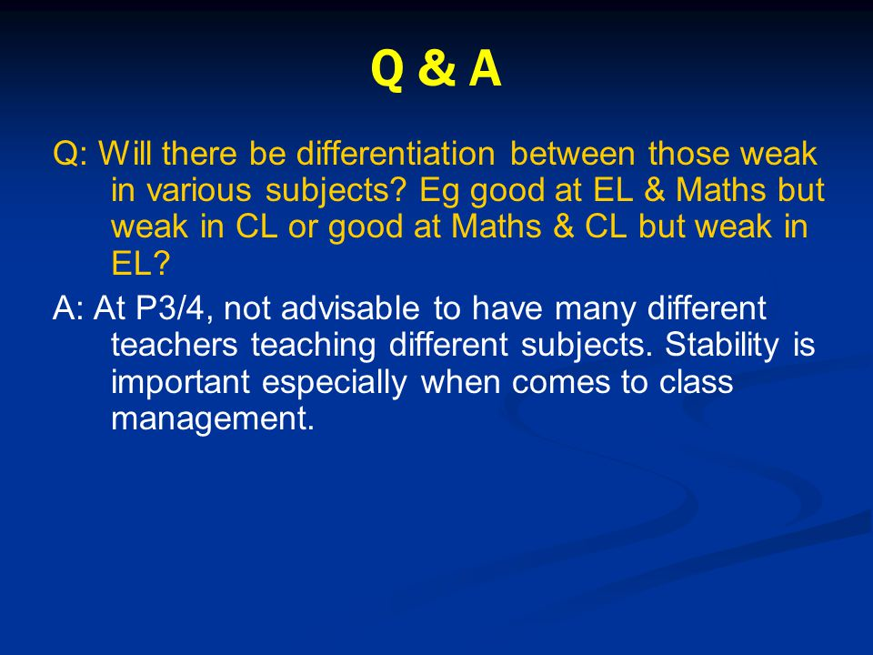 Q & A Q: Will there be differentiation between those weak in various subjects.