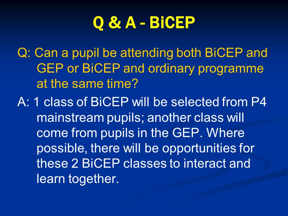 Q & A - BiCEP Q: Can a pupil be attending both BiCEP and GEP or BiCEP and ordinary programme at the same time.