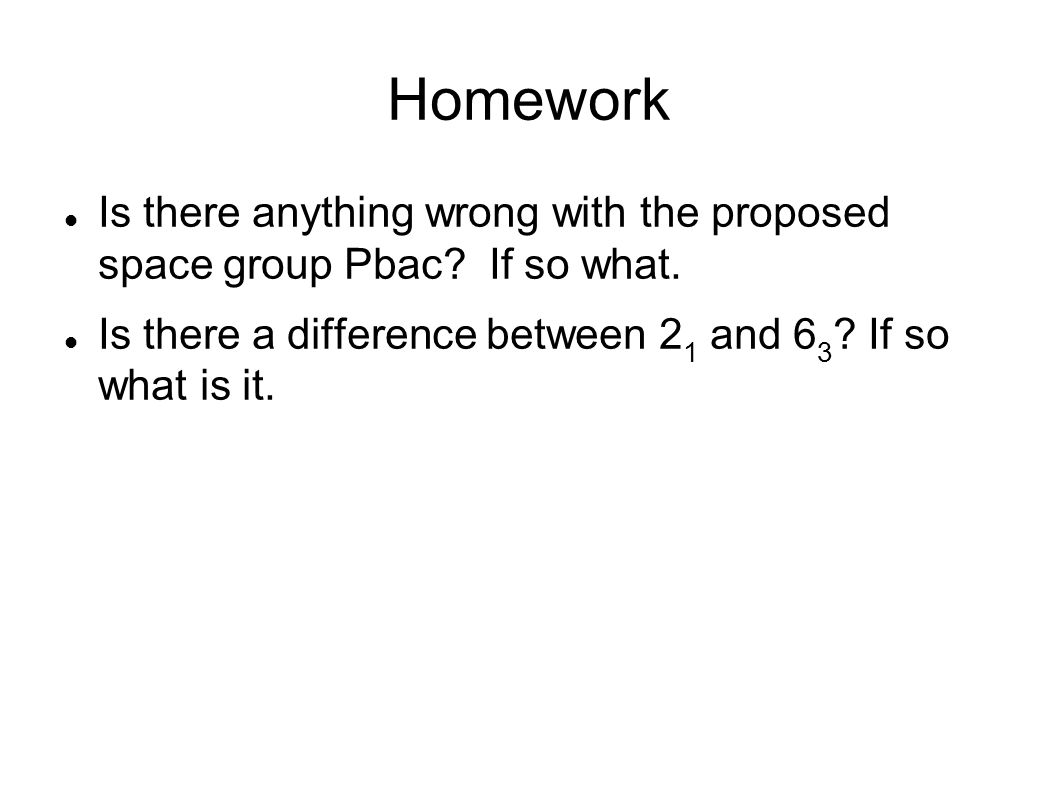 Homework Is there anything wrong with the proposed space group Pbac.