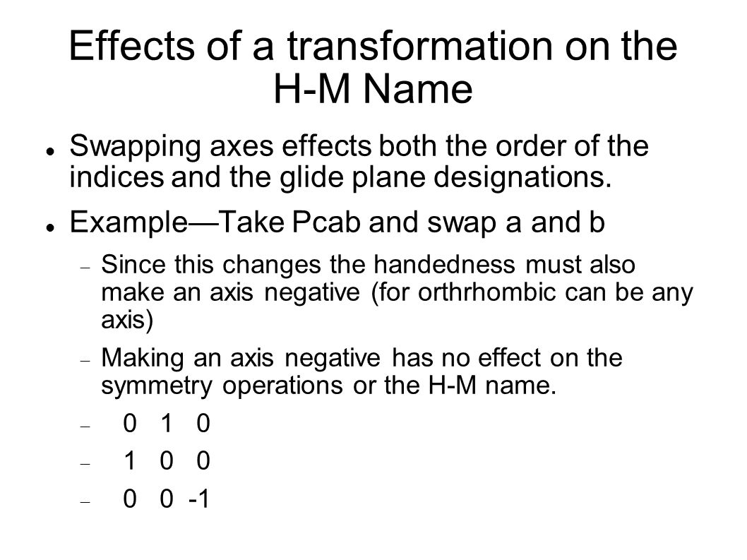 Effects of a transformation on the H-M Name Swapping axes effects both the order of the indices and the glide plane designations.
