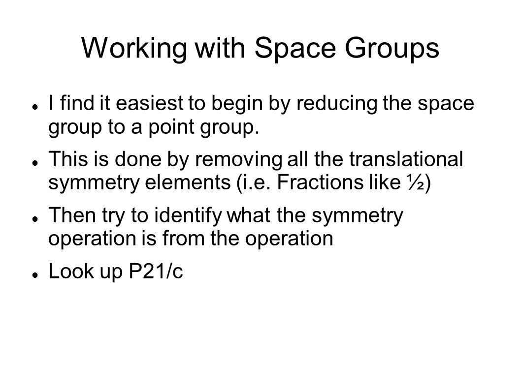 Working with Space Groups I find it easiest to begin by reducing the space group to a point group.