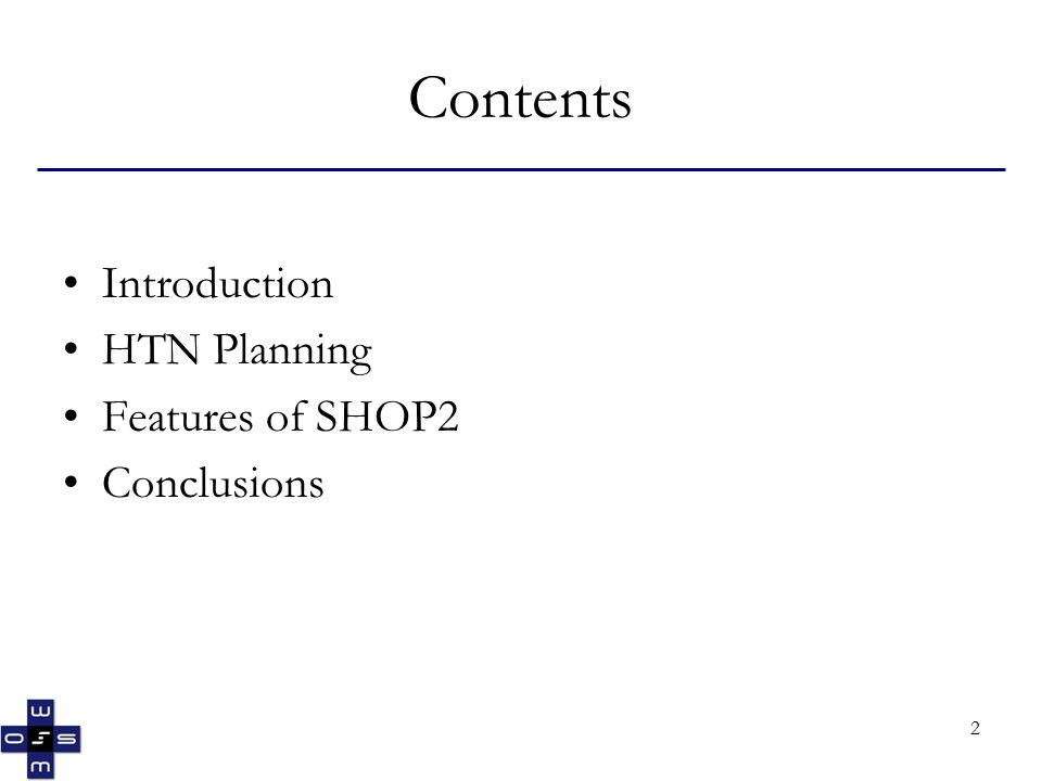 3 Introduction SHOP2 - a domain-independent planning system based on Hierarchical Task Network (HTN) planning.