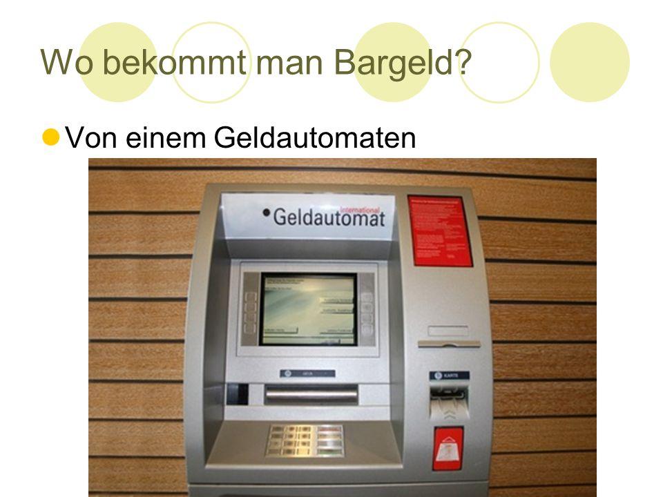 Wo bekommt man Bargeld? Von einem Geldautomaten