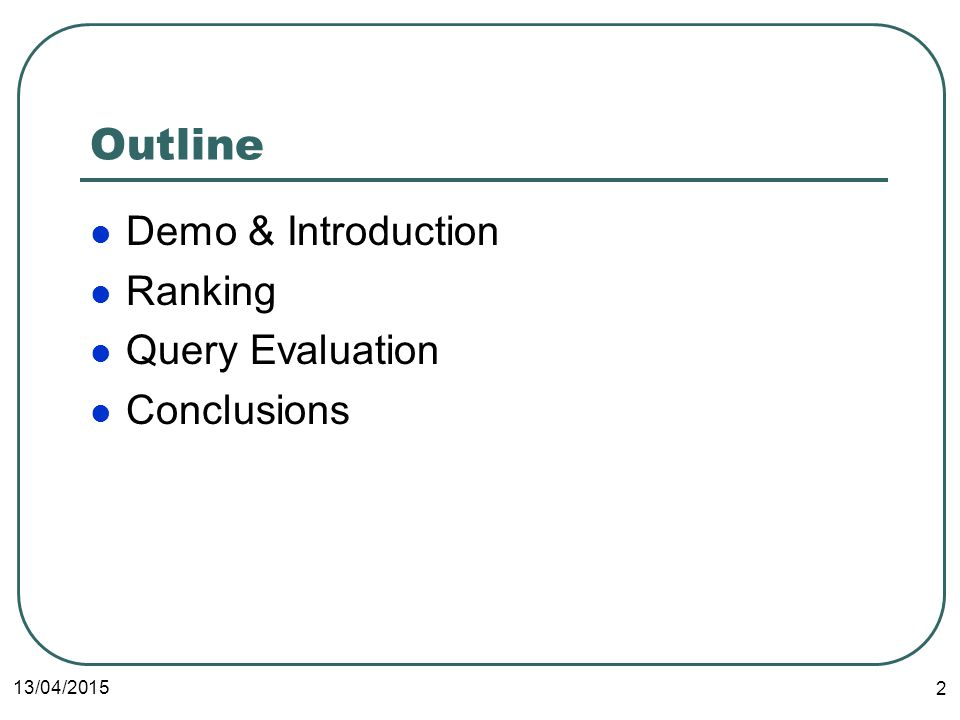13/04/2015 2 Outline Demo & Introduction Ranking Query Evaluation Conclusions