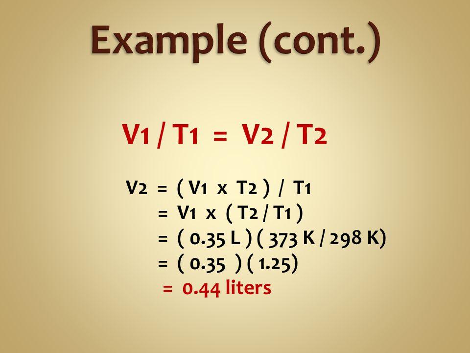 V1 / T1 = V2 / T2 V2 = ( V1 x T2 ) / T1 = V1 x ( T2 / T1 ) = ( 0.35 L ) ( 373 K / 298 K) = ( 0.35 ) ( 1.25) = 0.44 liters