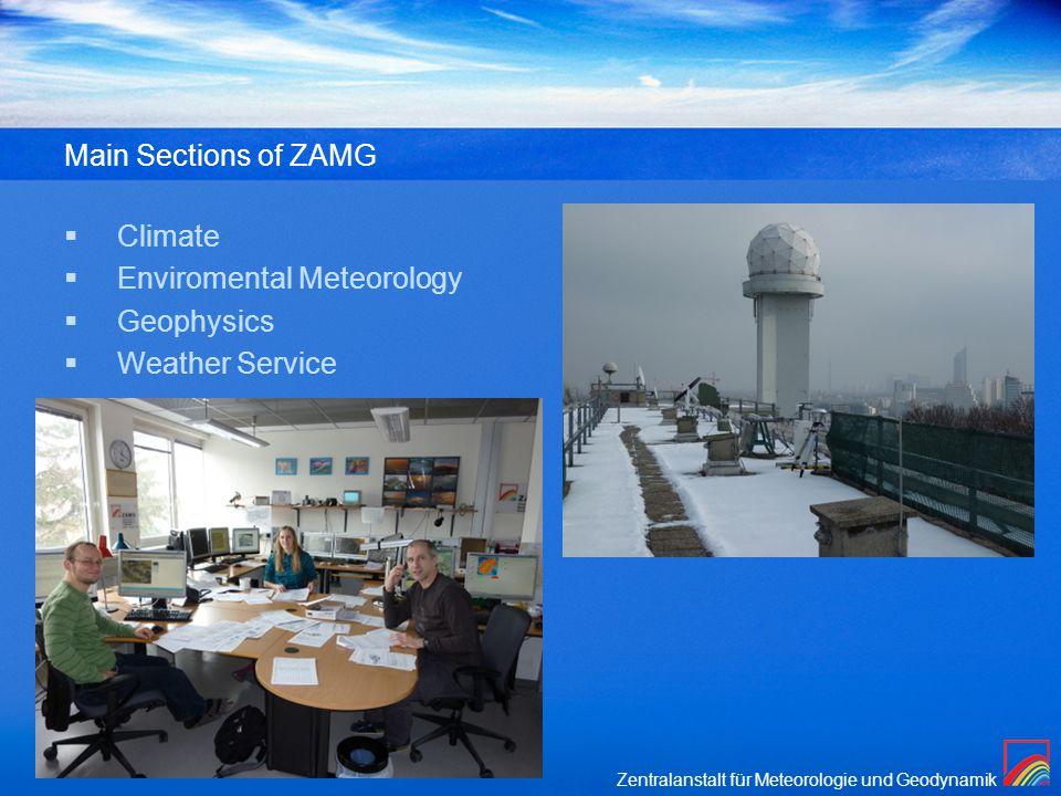 Zentralanstalt für Meteorologie und Geodynamik Main Sections of ZAMG  Climate  Enviromental Meteorology  Geophysics  Weather Service