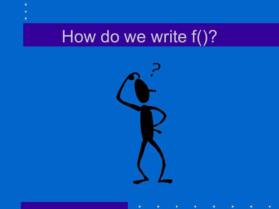How do we write f()?