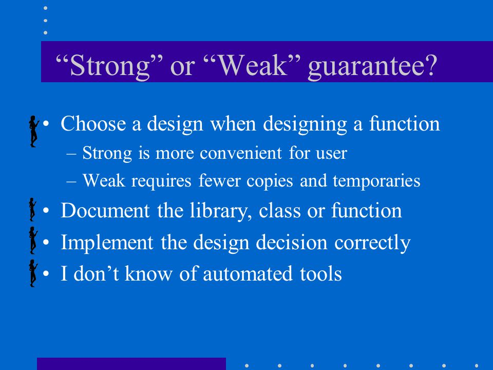 """Strong"" or ""Weak"" guarantee? Choose a design when designing a function –Strong is more convenient for user –Weak requires fewer copies and temporarie"