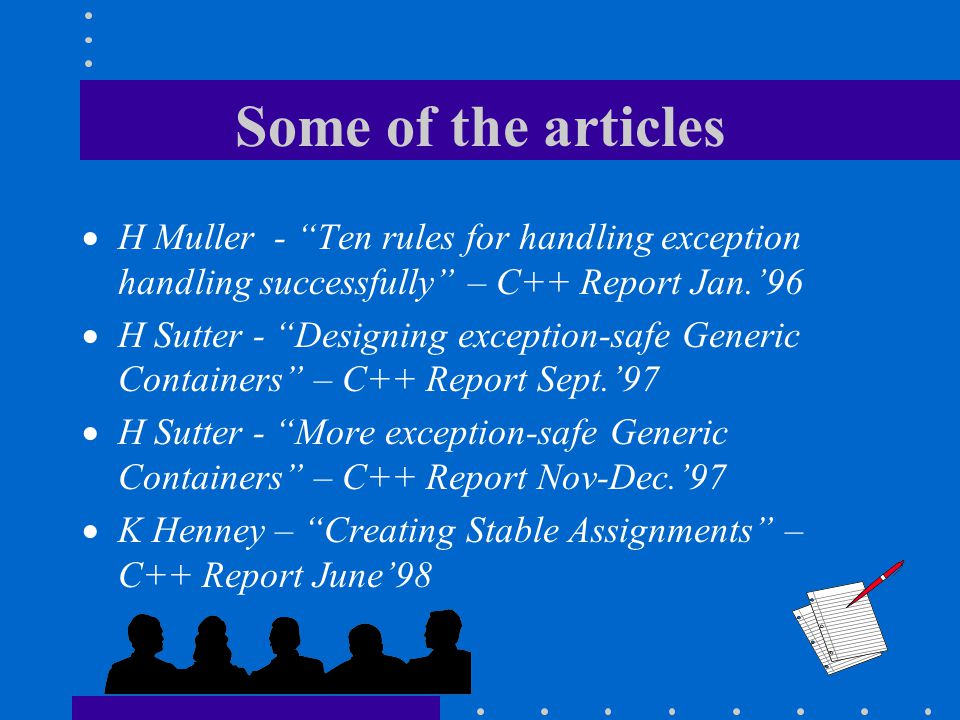 "Some of the articles  H Muller - ""Ten rules for handling exception handling successfully"" – C++ Report Jan.'96  H Sutter - ""Designing exception-safe"