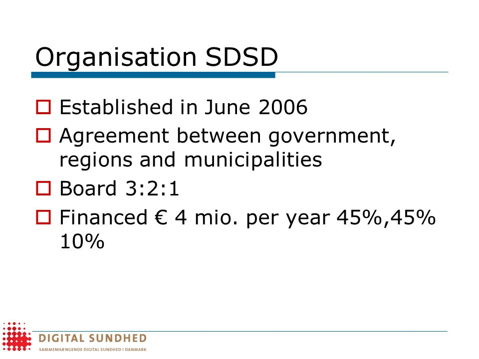 Organisation SDSD  Established in June 2006  Agreement between government, regions and municipalities  Board 3:2:1  Financed € 4 mio.