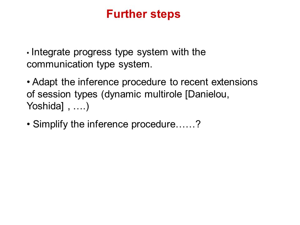 Further steps Integrate progress type system with the communication type system.
