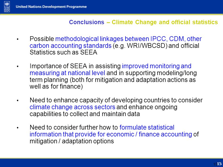 15 Conclusions – Climate Change and official statistics Possible methodological linkages between IPCC, CDM, other carbon accounting standards (e.g. WR